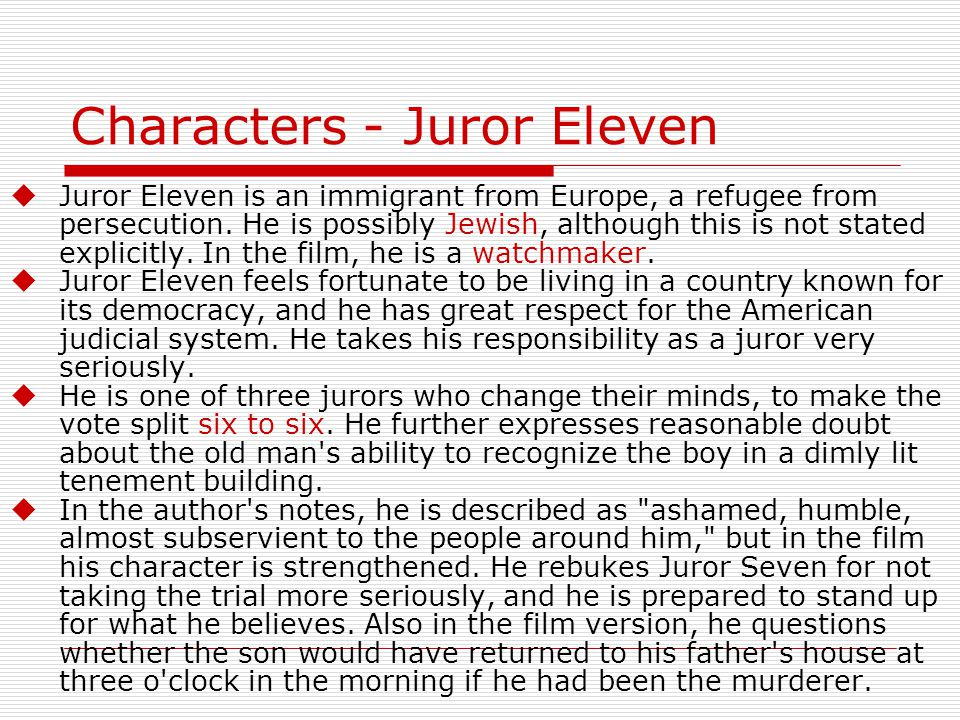 Characters - Juror Eleven  Juror Eleven is an immigrant from Europe, a refugee from persecution.