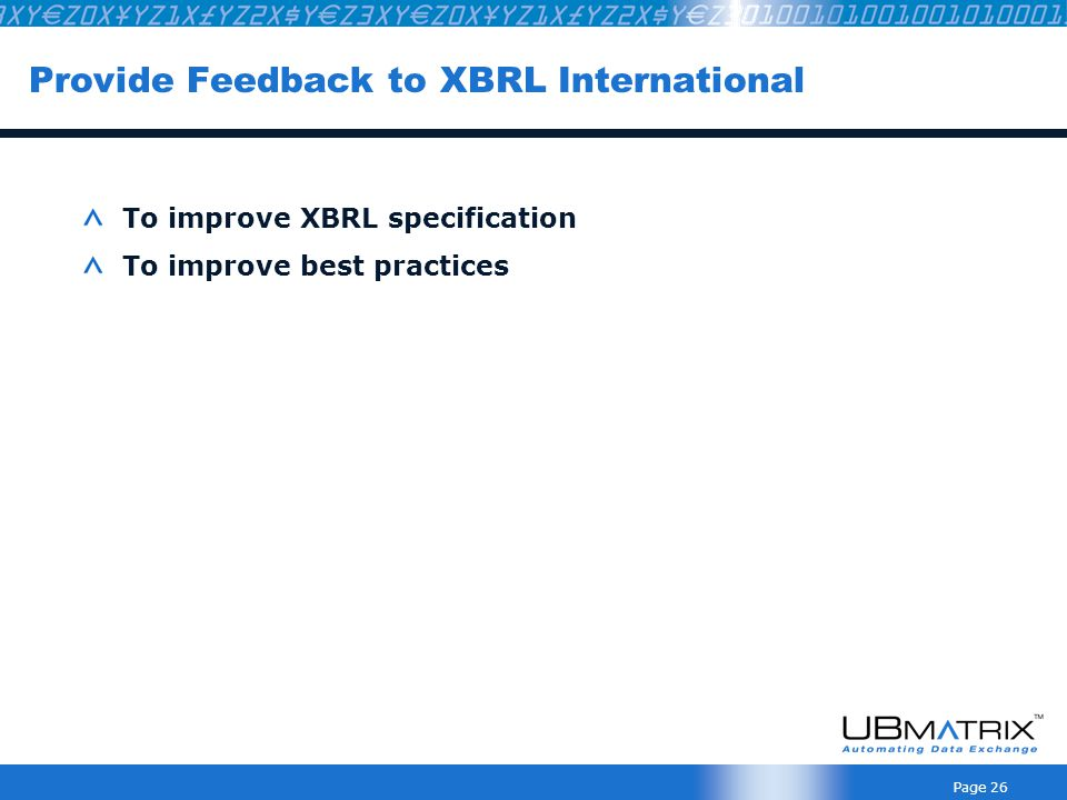 Page 26 Provide Feedback to XBRL International To improve XBRL specification To improve best practices