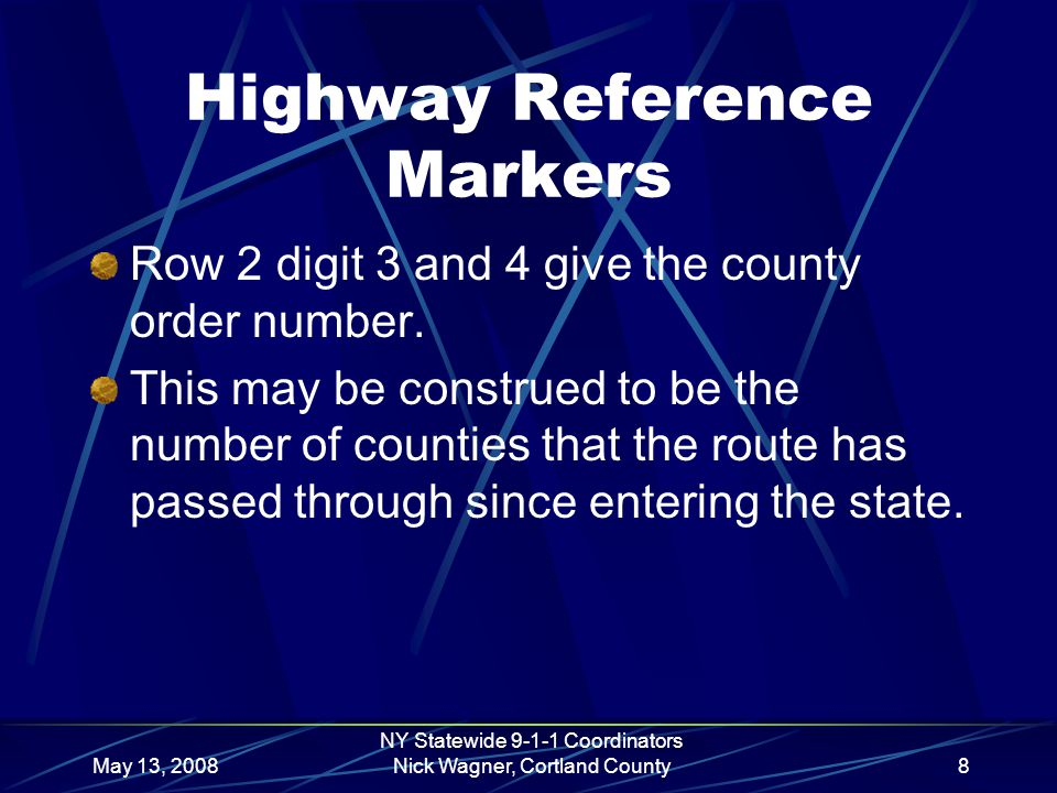 May 13, 2008 NY Statewide 9-1-1 Coordinators Nick Wagner, Cortland County8 Highway Reference Markers Row 2 digit 3 and 4 give the county order number.