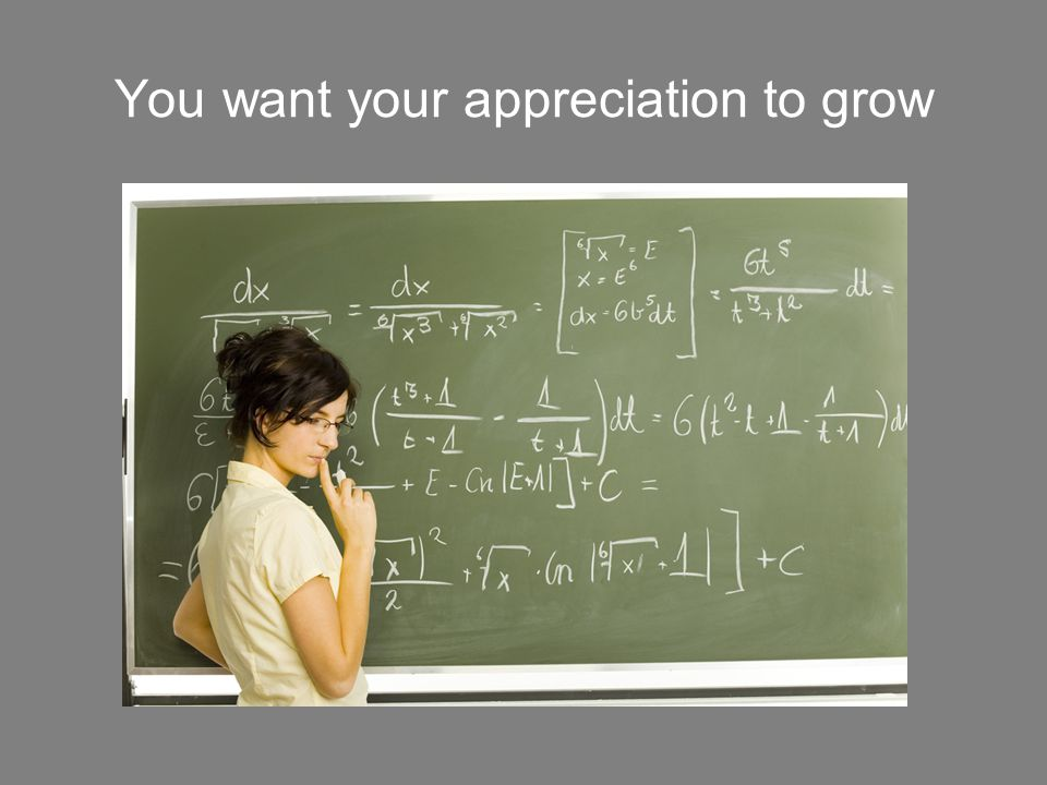 You want your appreciation to grow