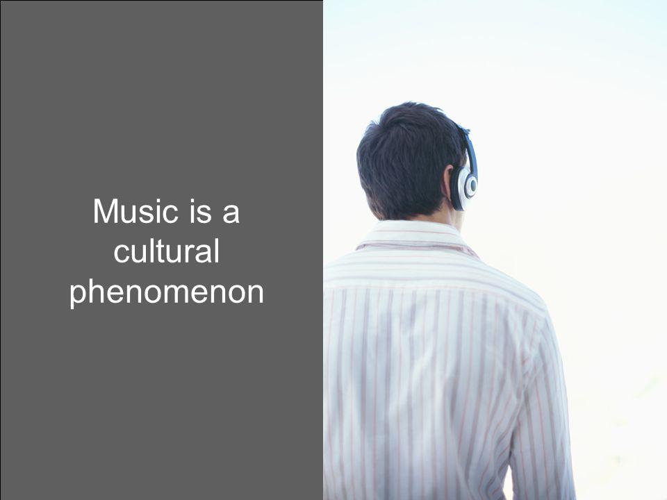 Music is a cultural phenomenon