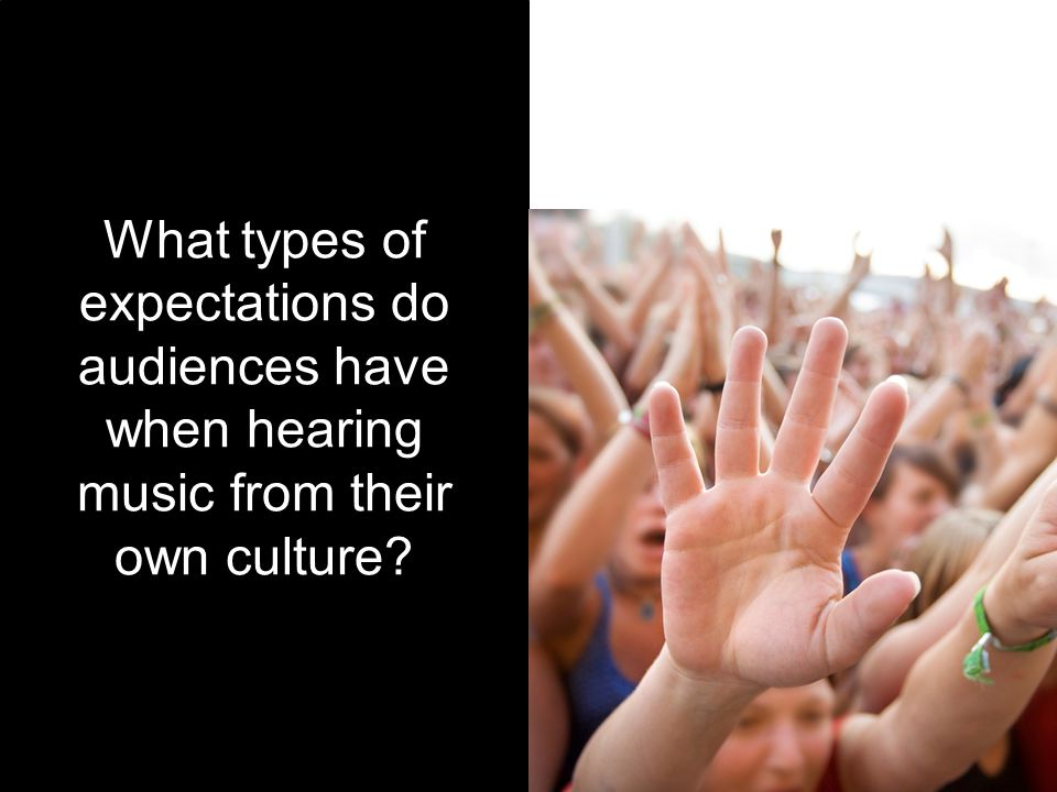 What types of expectations do audiences have when hearing music from their own culture
