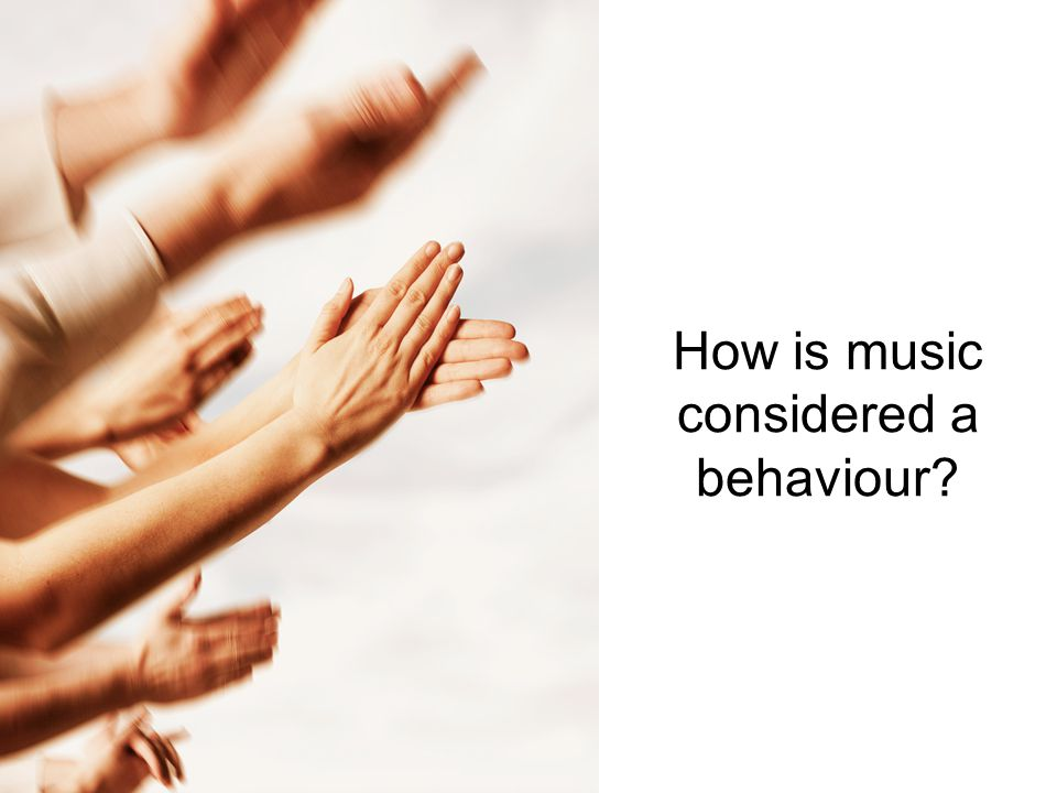 How is music considered a behaviour?