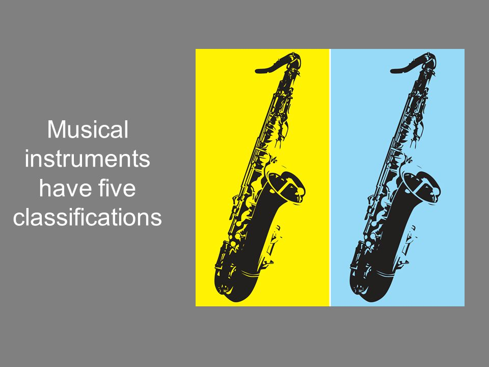 Musical instruments have five classifications