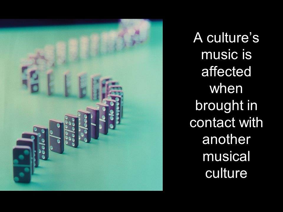 A culture's music is affected when brought in contact with another musical culture