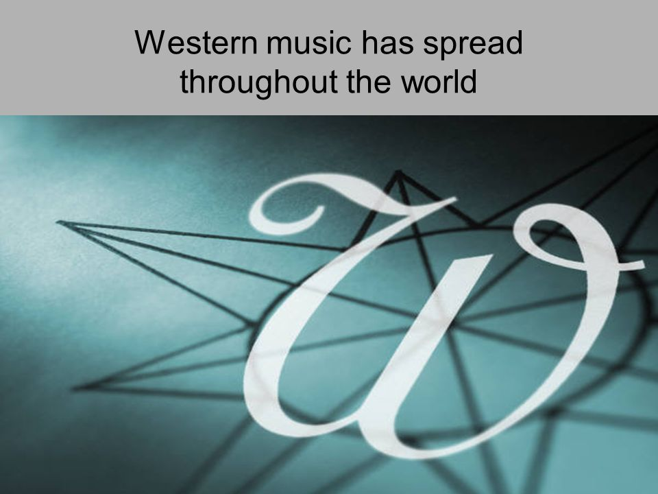 Western music has spread throughout the world