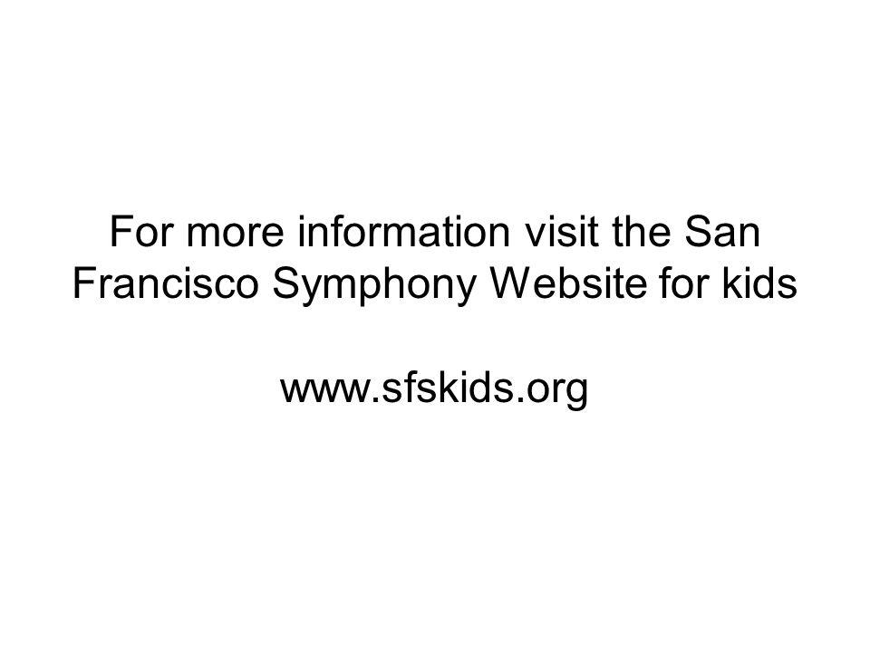 For more information visit the San Francisco Symphony Website for kids www.sfskids.org