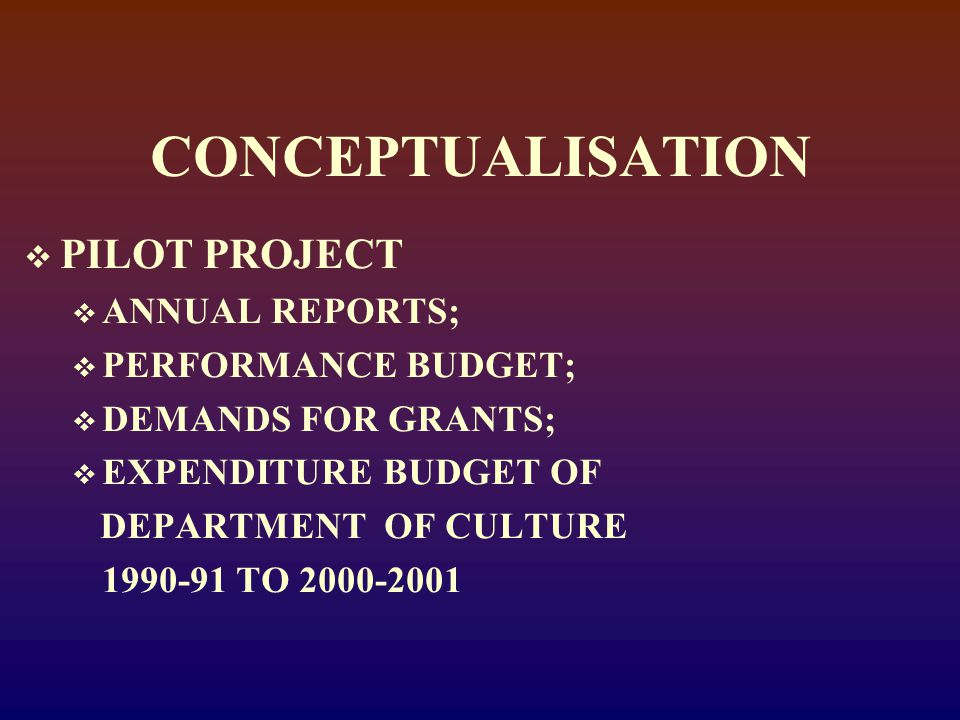 CONCEPTUALISATION  PILOT PROJECT  ANNUAL REPORTS;  PERFORMANCE BUDGET;  DEMANDS FOR GRANTS;  EXPENDITURE BUDGET OF DEPARTMENT OF CULTURE 1990-91 TO 2000-2001