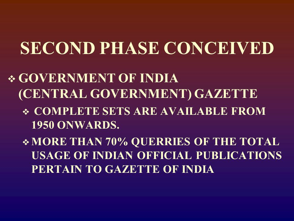 SECOND PHASE CONCEIVED  GOVERNMENT OF INDIA (CENTRAL GOVERNMENT) GAZETTE  COMPLETE SETS ARE AVAILABLE FROM 1950 ONWARDS.