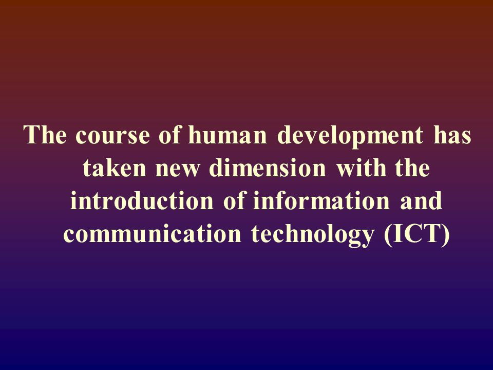 The course of human development has taken new dimension with the introduction of information and communication technology (ICT)