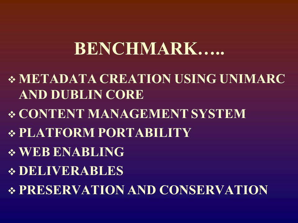 BENCHMARK…..  METADATA CREATION USING UNIMARC AND DUBLIN CORE  CONTENT MANAGEMENT SYSTEM  PLATFORM PORTABILITY  WEB ENABLING  DELIVERABLES  PRES