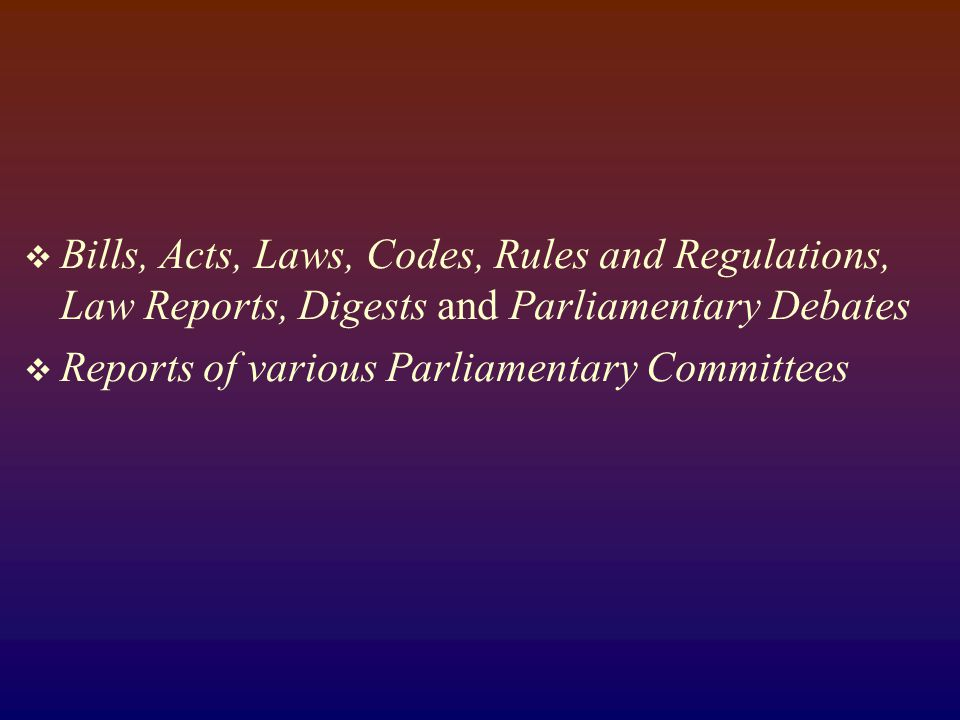  Bills, Acts, Laws, Codes, Rules and Regulations, Law Reports, Digests and Parliamentary Debates  Reports of various Parliamentary Committees