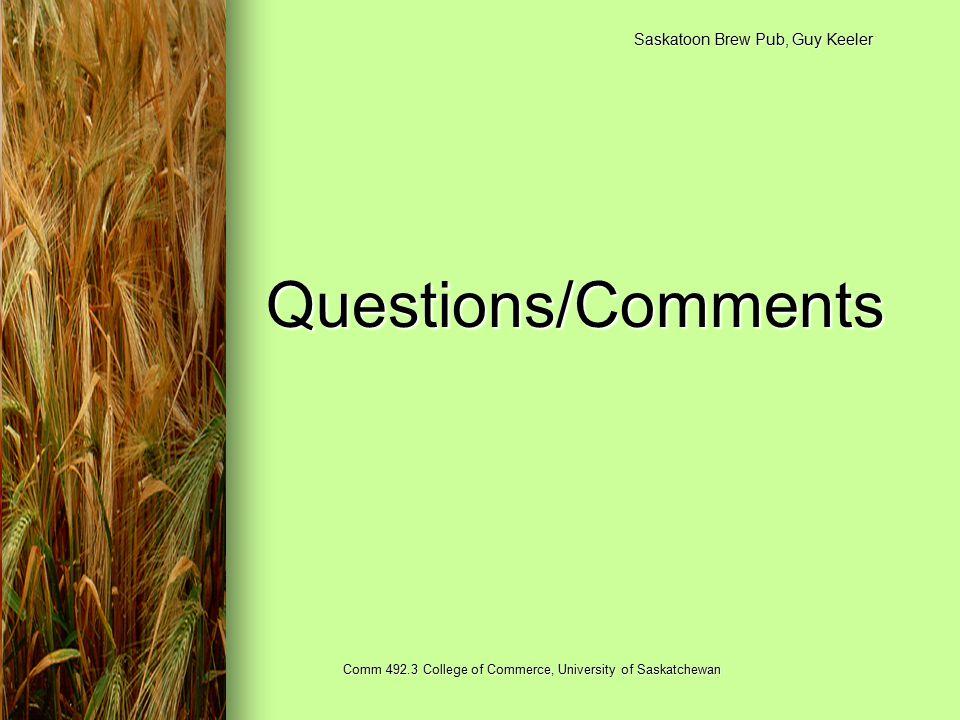 Saskatoon Brew Pub, Guy Keeler Comm 492.3 College of Commerce, University of Saskatchewan Questions/Comments
