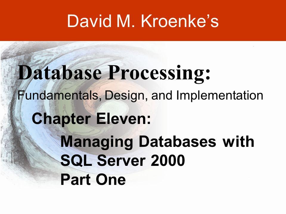 DAVID M. KROENKE'S DATABASE PROCESSING, 10th Edition © 2006 Pearson Prentice Hall 11-1 David M.