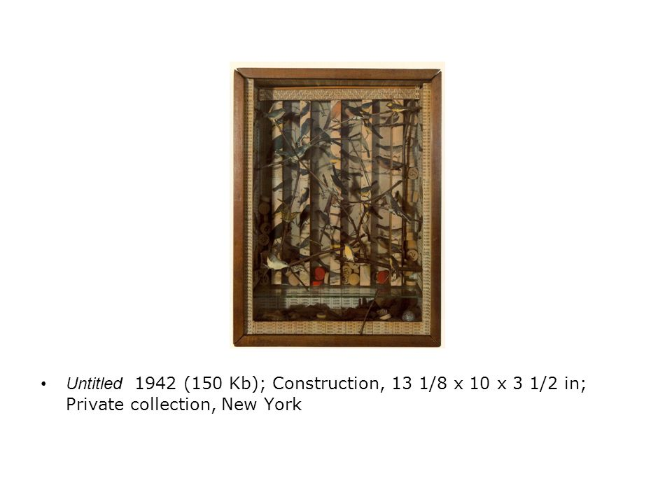 Untitled 1942 (150 Kb); Construction, 13 1/8 x 10 x 3 1/2 in; Private collection, New York