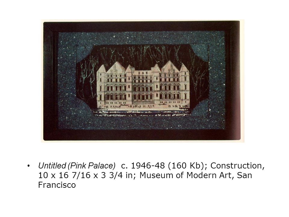 Untitled (Pink Palace) c. 1946-48 (160 Kb); Construction, 10 x 16 7/16 x 3 3/4 in; Museum of Modern Art, San Francisco