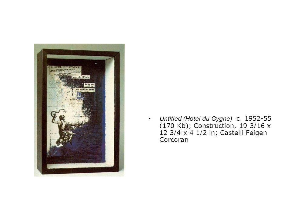 Untitled (Hotel du Cygne) c. 1952-55 (170 Kb); Construction, 19 3/16 x 12 3/4 x 4 1/2 in; Castelli Feigen Corcoran