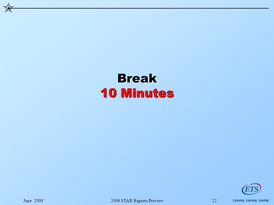 June 20092009 STAR Reports Preview22 Break 10 Minutes