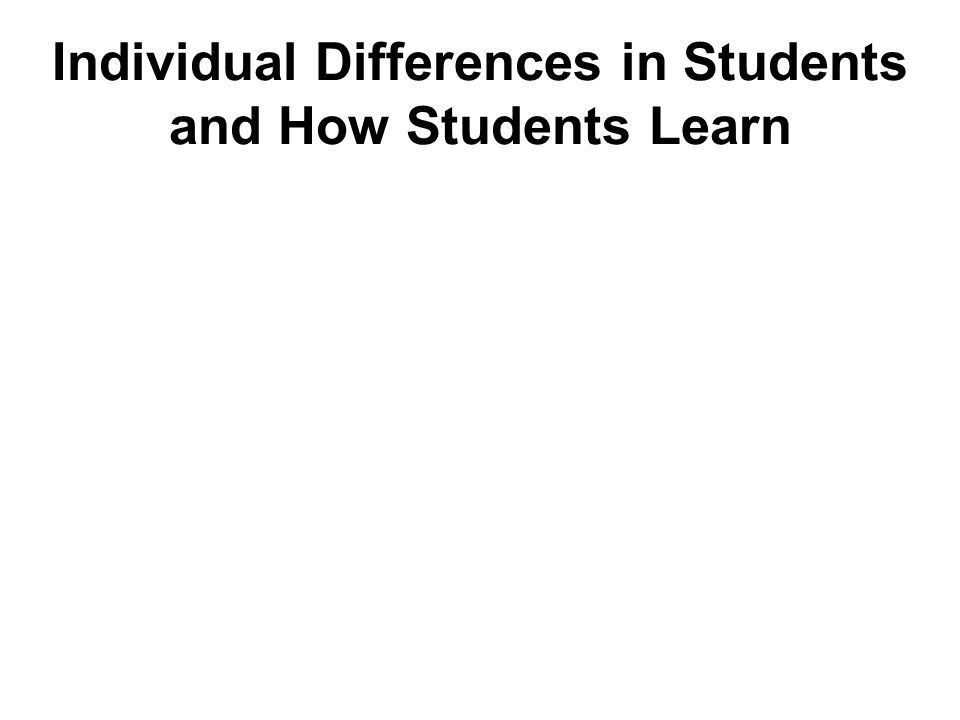 Individual Differences in Students and How Students Learn
