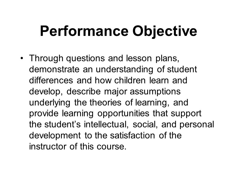 Performance Objective Through questions and lesson plans, demonstrate an understanding of student differences and how children learn and develop, desc