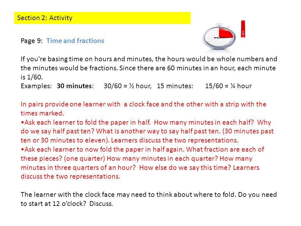 Section 2: Activity Page 9: Time and fractions If you re basing time on hours and minutes, the hours would be whole numbers and the minutes would be fractions.