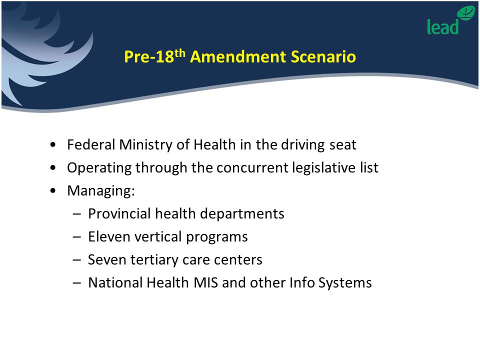 Federal Ministry of Health in the driving seat Operating through the concurrent legislative list Managing: –Provincial health departments –Eleven vert