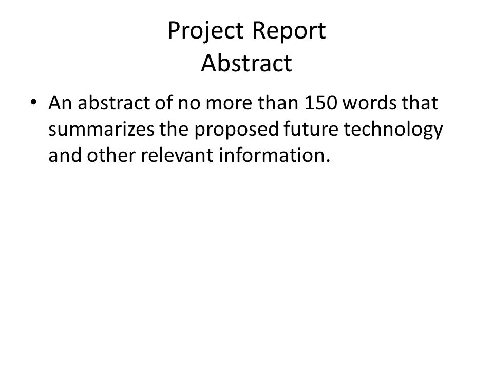 Project Report Description Written description of the project no longer than (eleven) 11 pages The description may be a combination of text and artwork It must include the following sections: 1.Present Technology 2.History 3.Future Technology 4.Breakthroughs 5.Design Process 6.Consequences