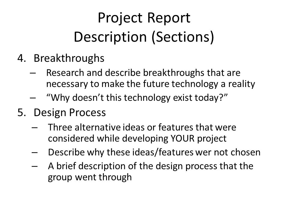 Project Report Description (Sections) 6.Consequences – Describe potential positive and negative consequences of the new technology on society