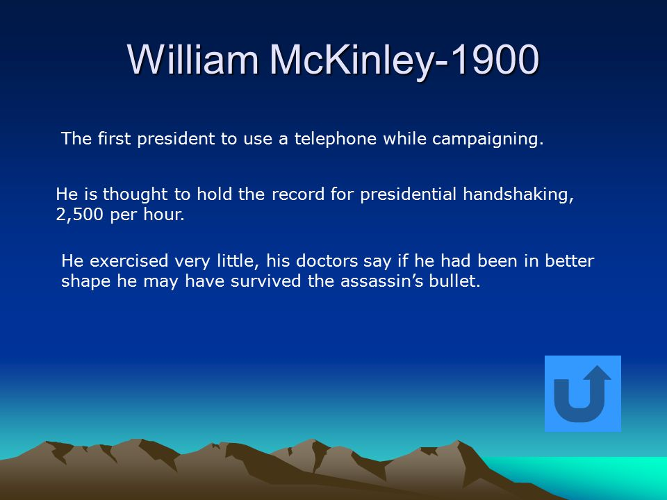 William McKinley-1900 The first president to use a telephone while campaigning. He is thought to hold the record for presidential handshaking, 2,500 p