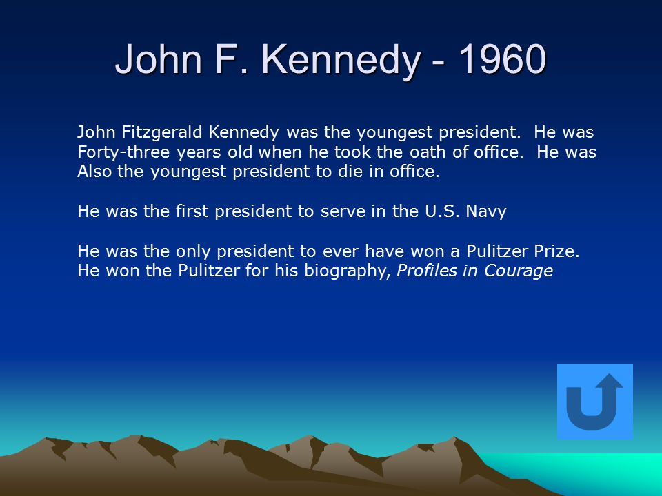 John F. Kennedy - 1960 John Fitzgerald Kennedy was the youngest president. He was Forty-three years old when he took the oath of office. He was Also t
