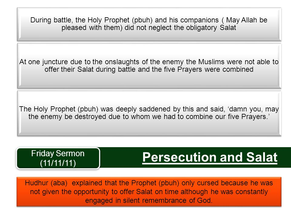 Persecution and Salat During battle, the Holy Prophet (pbuh) and his companions ( May Allah be pleased with them) did not neglect the obligatory Salat