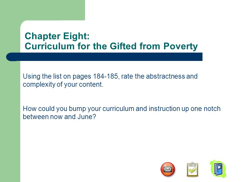 Chapter Eight: Curriculum for the Gifted from Poverty Using the list on pages 184-185, rate the abstractness and complexity of your content.