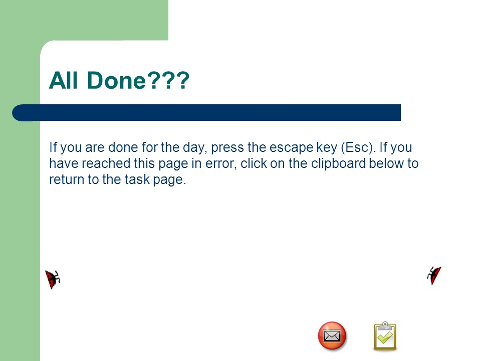 All Done??. If you are done for the day, press the escape key (Esc).