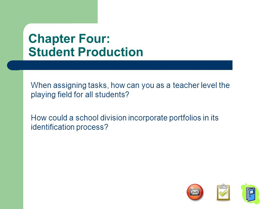 Chapter Four: Student Production When assigning tasks, how can you as a teacher level the playing field for all students.