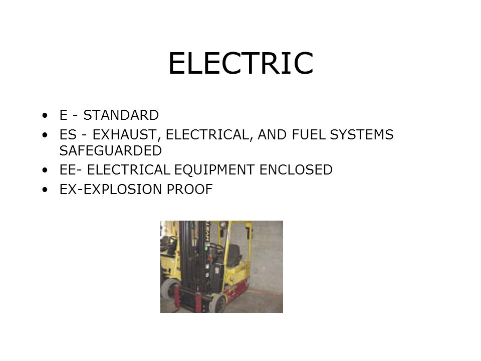 ELECTRIC E - STANDARD ES - EXHAUST, ELECTRICAL, AND FUEL SYSTEMS SAFEGUARDED EE- ELECTRICAL EQUIPMENT ENCLOSED EX-EXPLOSION PROOF