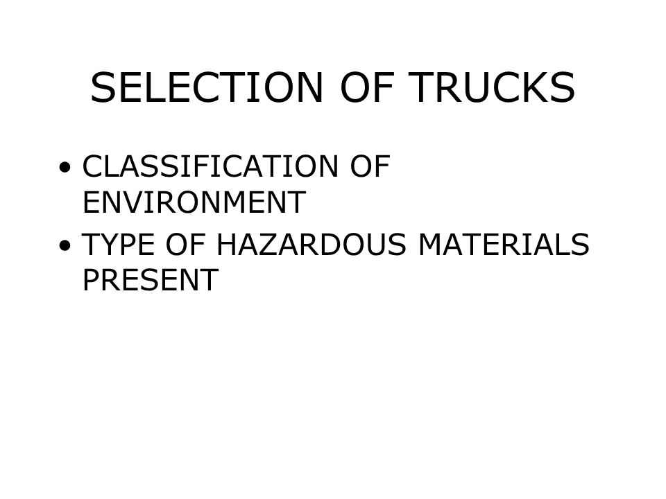 SELECTION OF TRUCKS CLASSIFICATION OF ENVIRONMENT TYPE OF HAZARDOUS MATERIALS PRESENT
