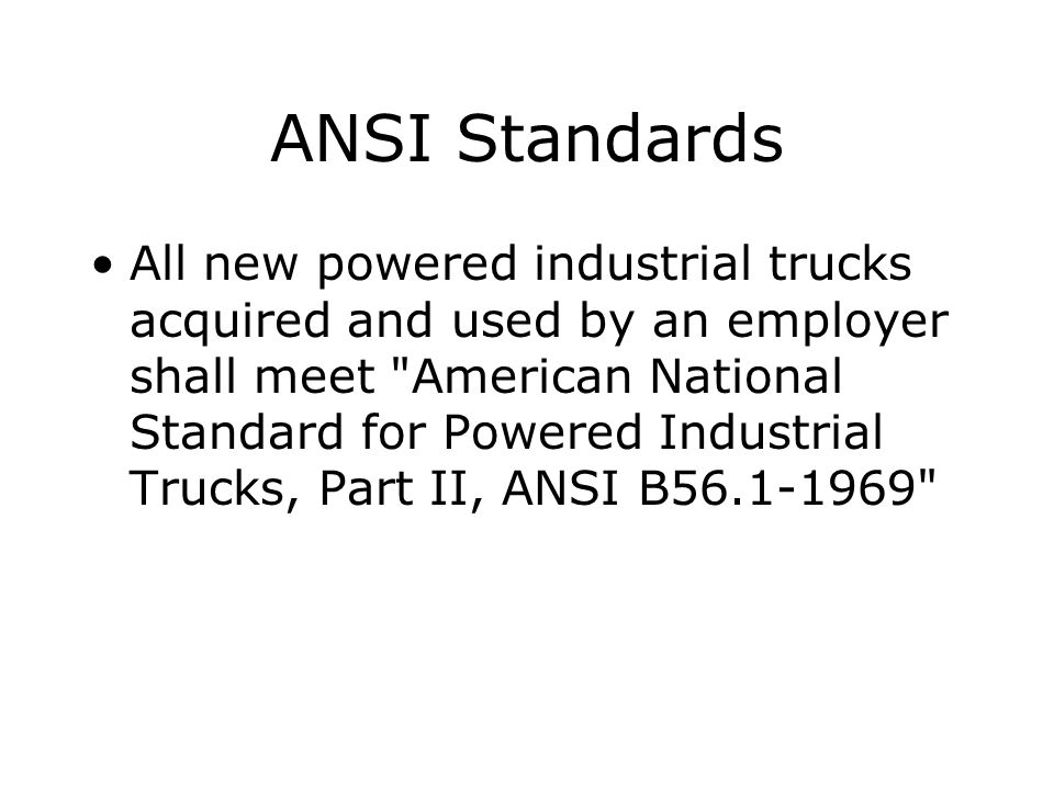 ANSI Standards All new powered industrial trucks acquired and used by an employer shall meet