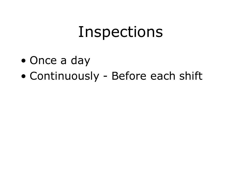Inspections Once a day Continuously - Before each shift
