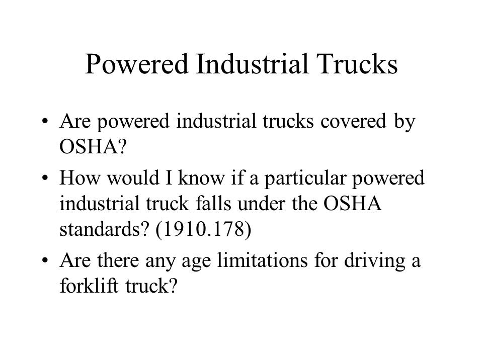 Powered Industrial Trucks Are powered industrial trucks covered by OSHA? How would I know if a particular powered industrial truck falls under the OSH