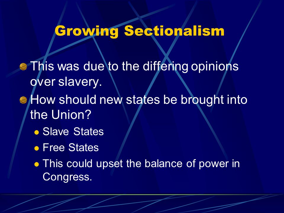Growing Sectionalism This was due to the differing opinions over slavery.