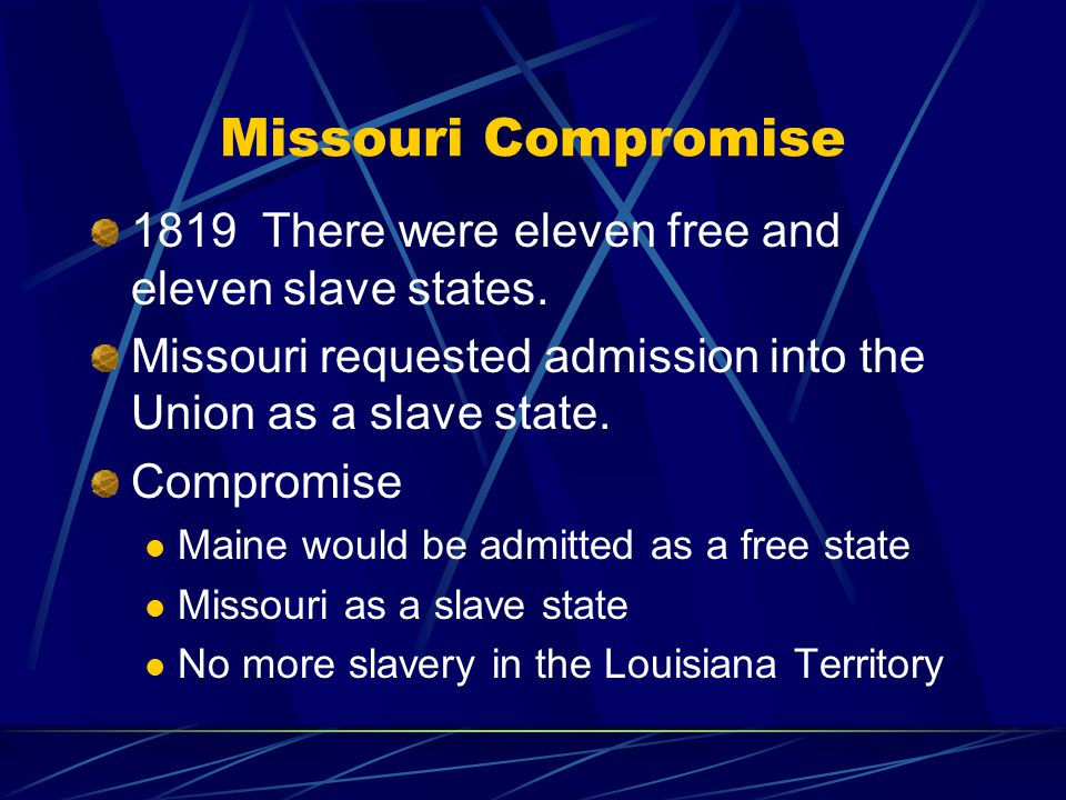 Missouri Compromise 1819 There were eleven free and eleven slave states.