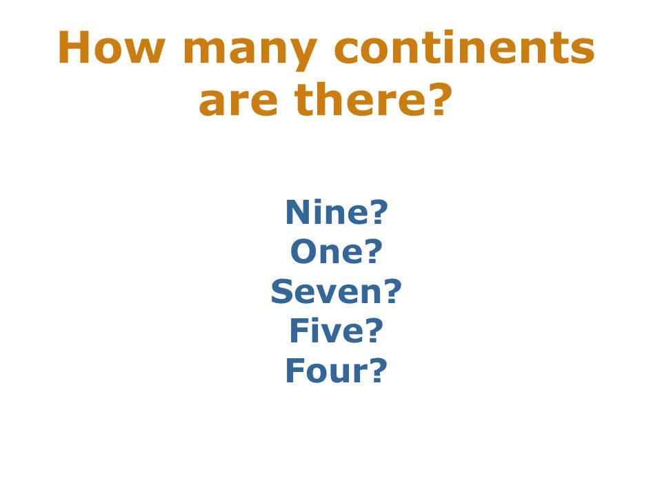 How many continents are there Nine One Seven Five Four