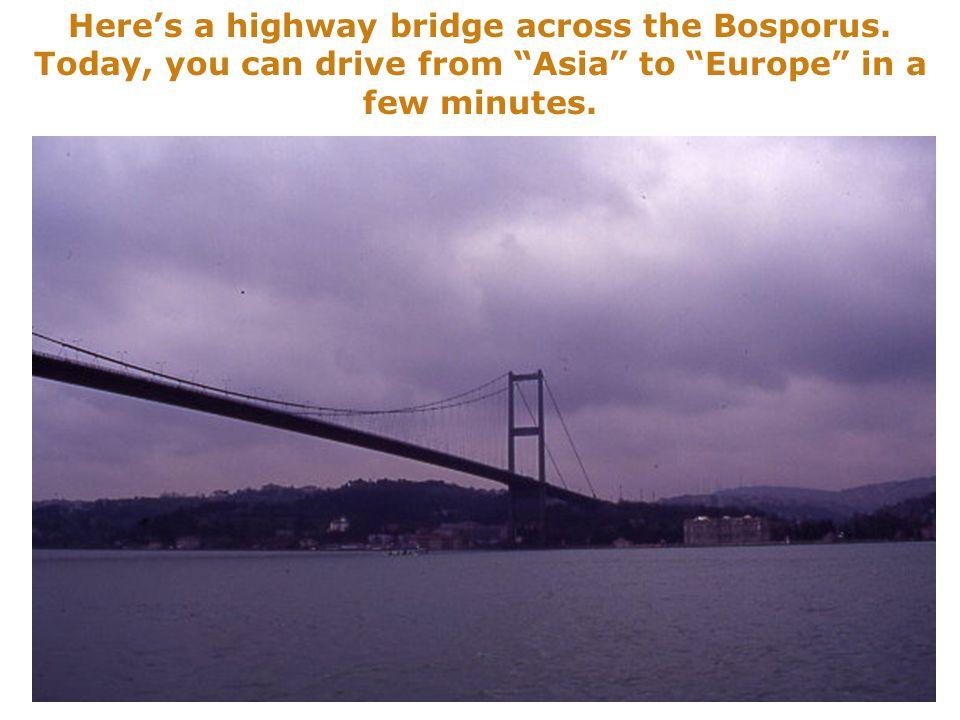 Here's a highway bridge across the Bosporus.