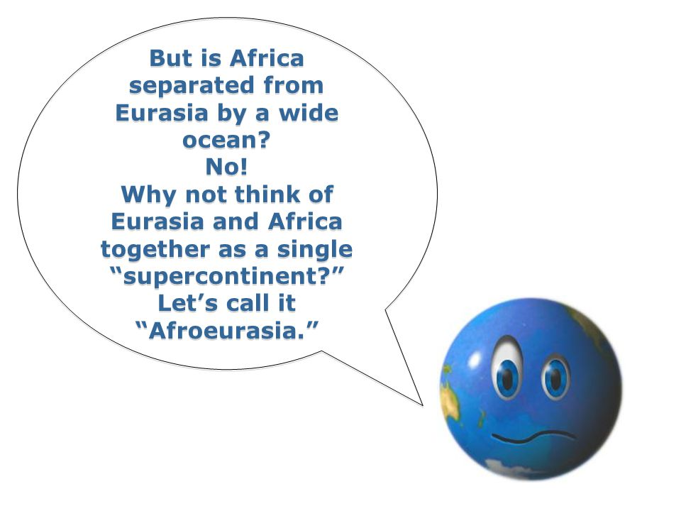But is Africa separated from Eurasia by a wide ocean.