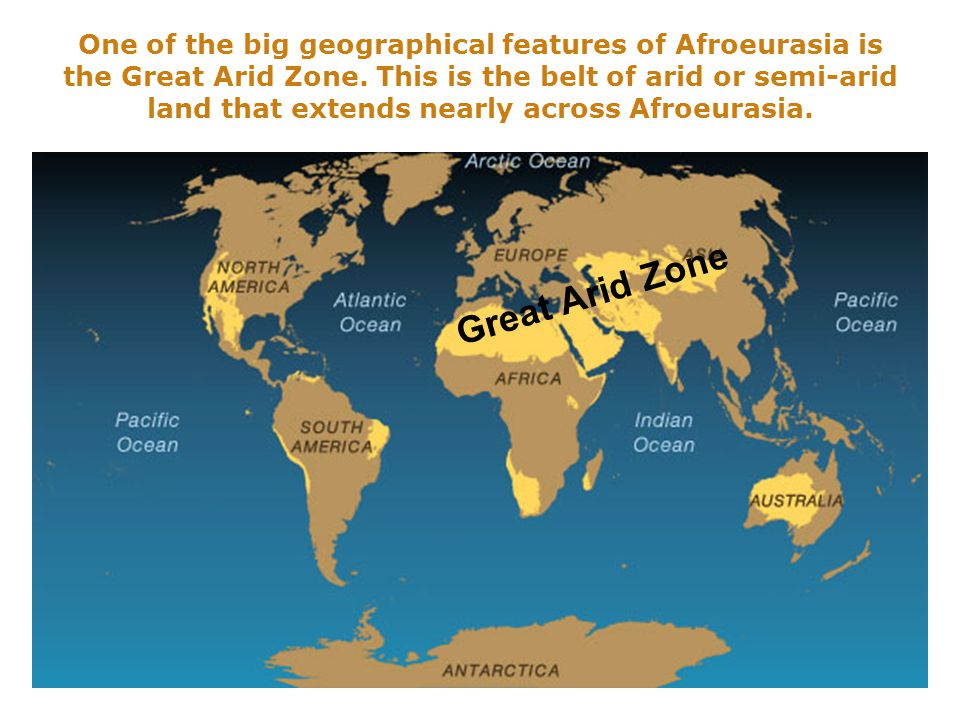 One of the big geographical features of Afroeurasia is the Great Arid Zone.