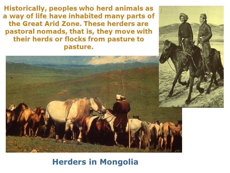 Historically, peoples who herd animals as a way of life have inhabited many parts of the Great Arid Zone.