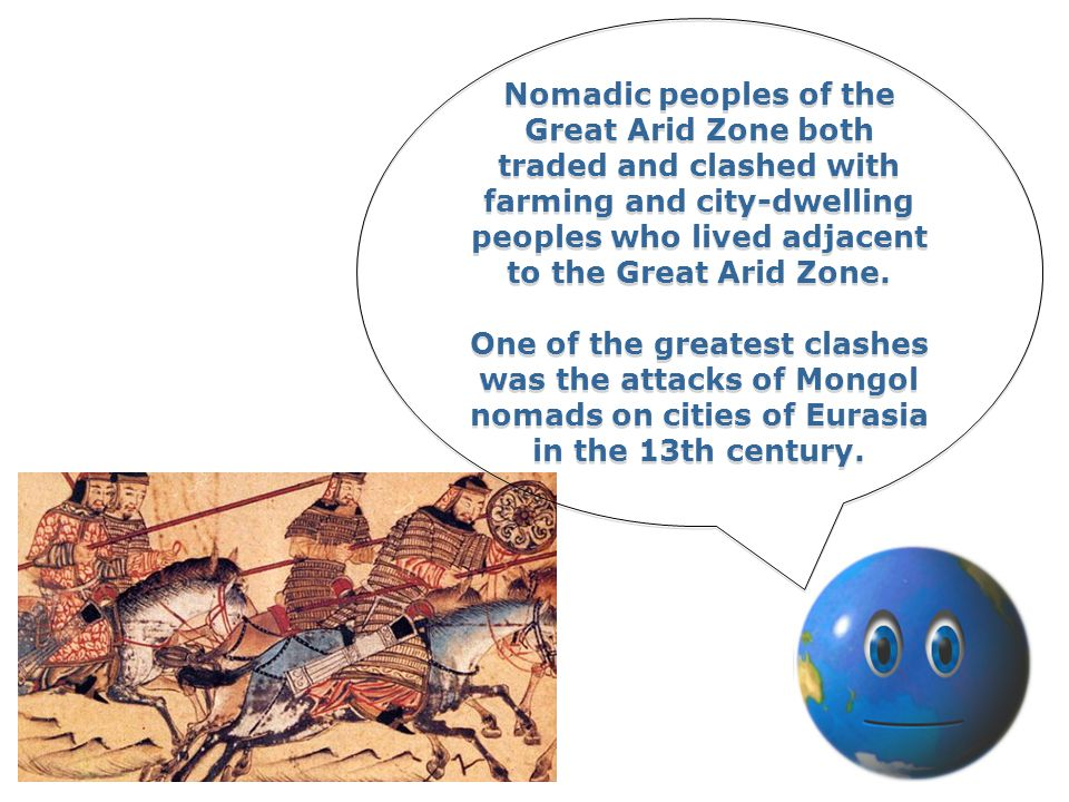 Nomadic peoples of the Great Arid Zone both traded and clashed with farming and city-dwelling peoples who lived adjacent to the Great Arid Zone.