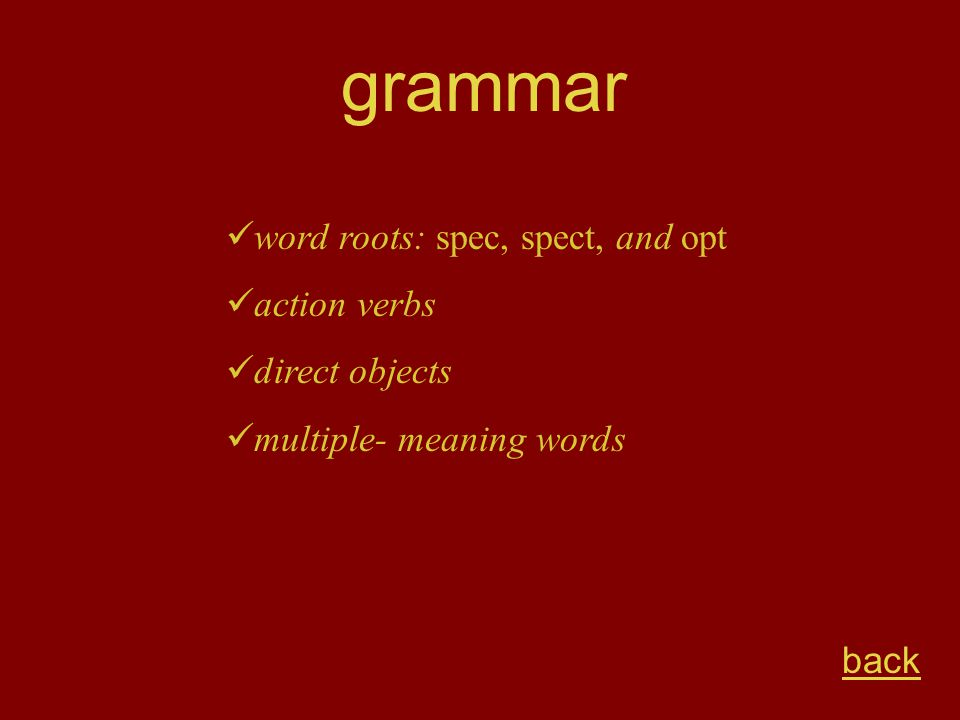 grammar back word roots: spec, spect, and opt action verbs direct objects multiple- meaning words