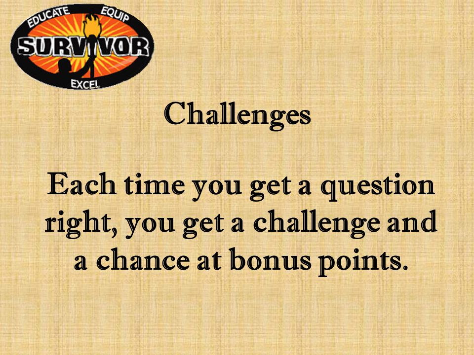 Challenges Each time you get a question right, you get a challenge and a chance at bonus points.