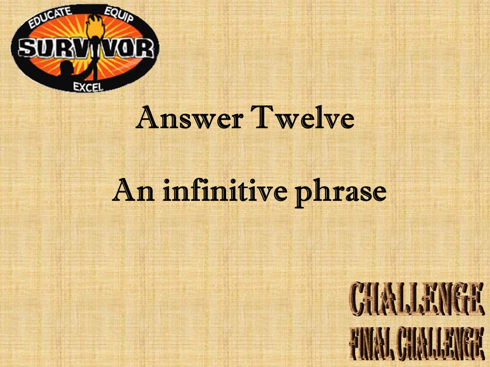 Question Twelve What is a verb phrase that begins with to?